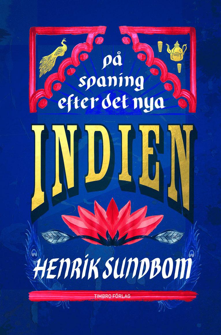 På Spaning Efter Det Nya Indien av Henrik Sundbom. Utgiven av Timbro Förlag.