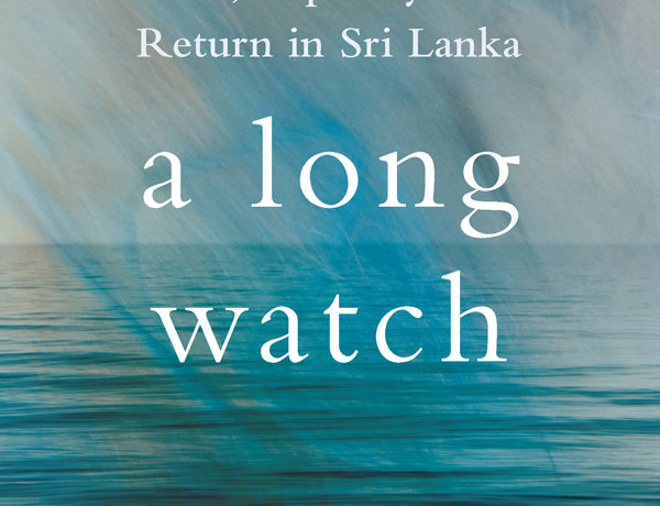 A Long Watch: War, Captivity and Return in Sri Lanka.
